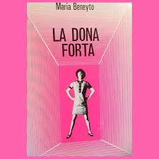 MARIA BENEYTO LA DONA FORTA